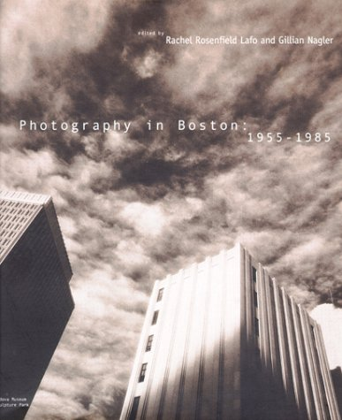 Photography in Boston  1955-1985 by Rachel Rosenfield Lafo and Gillian Nagler