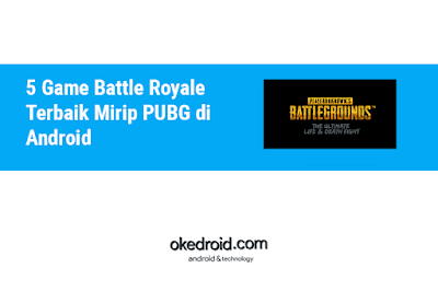 5 Game Battle Royale Terbaik Mirip Seperti PUBG Playerunknown's Battlegrounds  di Android