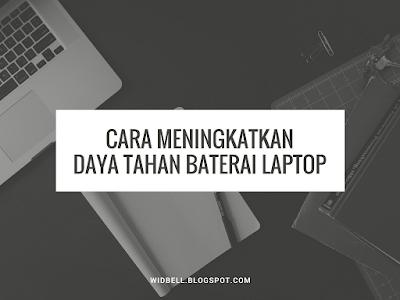 Cara Meningkatkan Daya Tahan Baterai Laptop