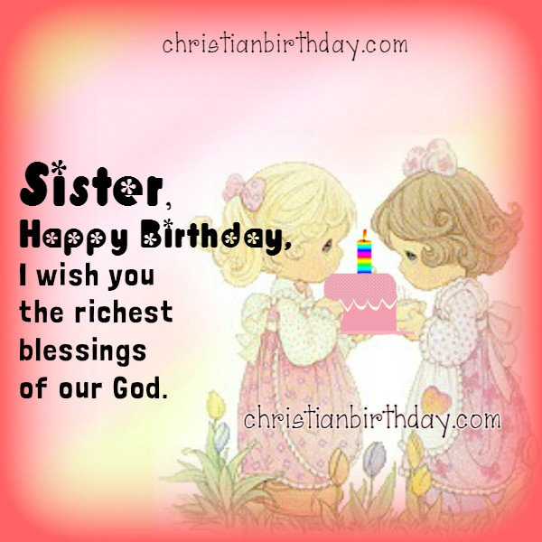 Free christian birthday cards for my sister, happy birthday dear sister with image and quotes by Mery Bracho.