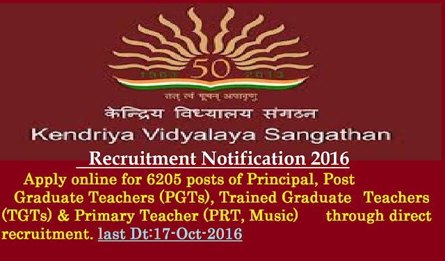 Kendriya Vidhyalaya Sangathan Recruitment 2016 for Multiple jobs |KV Recruitment|apply online for PGT<TGT PRT and Music Teacher posts at www.kvsangathan.nic.in|Kendriya Vidhyalaya Sangathan (KVS), New Delhi invites applications from eligible candidates of India Nationality for recruitment of the teaching staff to the 6205 posts of Principal, Post Graduate Teachers (PGTs), Trained Graduate Teachers (TGTs) & Primary Teacher (PRT, Music) through direct recruitment. /2016/09/kendriya-vidhyalaya-sangathan-recruitment-2016for-principal-pgt-tgt-prt-music-teacher-apply-online.html