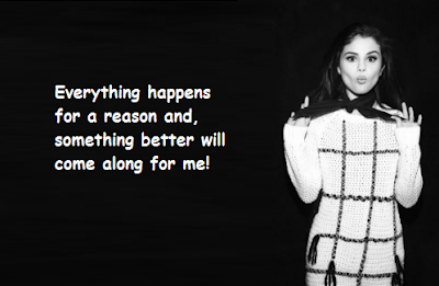 """Selena Gomez Quotes About Something Better"""