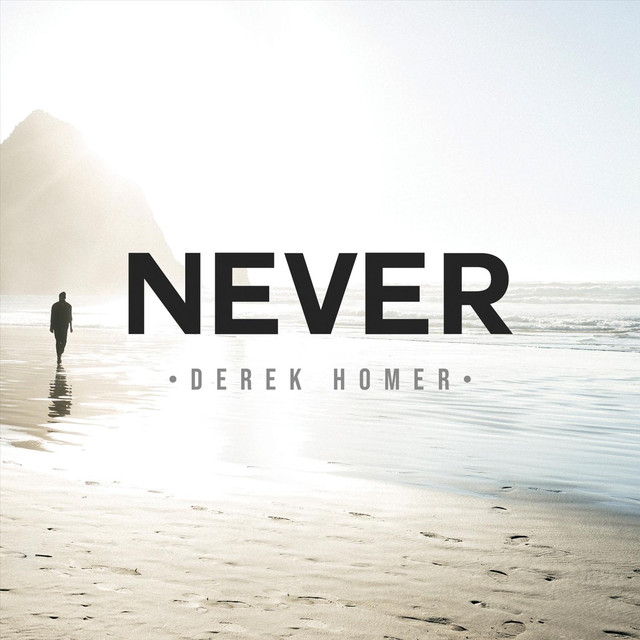 Never - By Derek Homer - A Reminder That Jesus Will Never Leave Us Nor Forsake Us