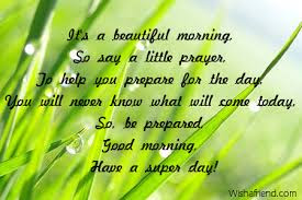Good Morning Quotes For Friends: it's a beautiful  morning, so say a little prayer,