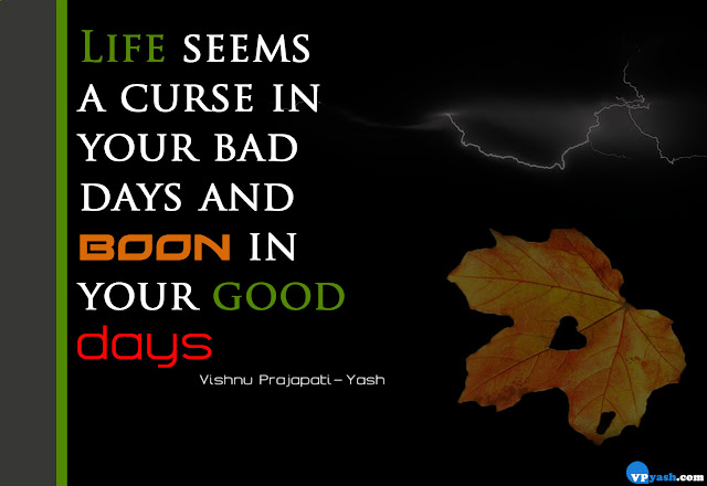 Life seems a curse in your bad days quotes