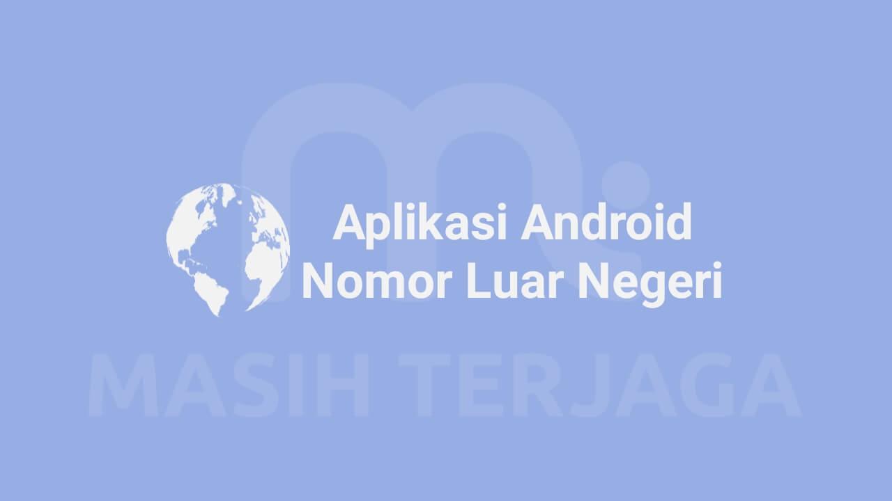 Gambar Ilustrasi Aplikasi Nomor Luar Negeri Android Masih Terjaga