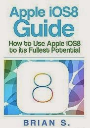 Apple iOS 8 Guide: How to use Apple's iOS 8 to it's Fullest Potential
