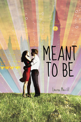 Meant To Be By Lauren Morrill The Colours Of This Cover Show How Playful Book Will And We Immediately Know That It A Romance