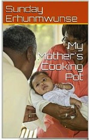 http://www.amazon.com/Mothers-Cooking-Pot-Sunday-Erhunmwunse-ebook/dp/B00LQK45KO/ref=la_B00N1X1VSI_1_1?s=books&ie=UTF8&qid=1413579288&sr=1-1