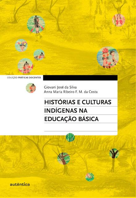 Histórias e culturas indígenas na Educação Básica - Giovani José da Silva, Anna Maria Ribeiro F. M. da Costa