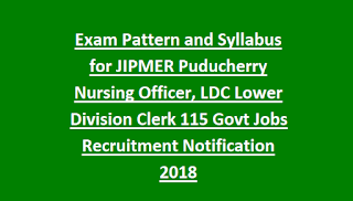 Exam Pattern and Syllabus for JIPMER Puducherry Nursing Officer, LDC Lower Division Clerk 115 Govt Jobs Recruitment Notification 2018