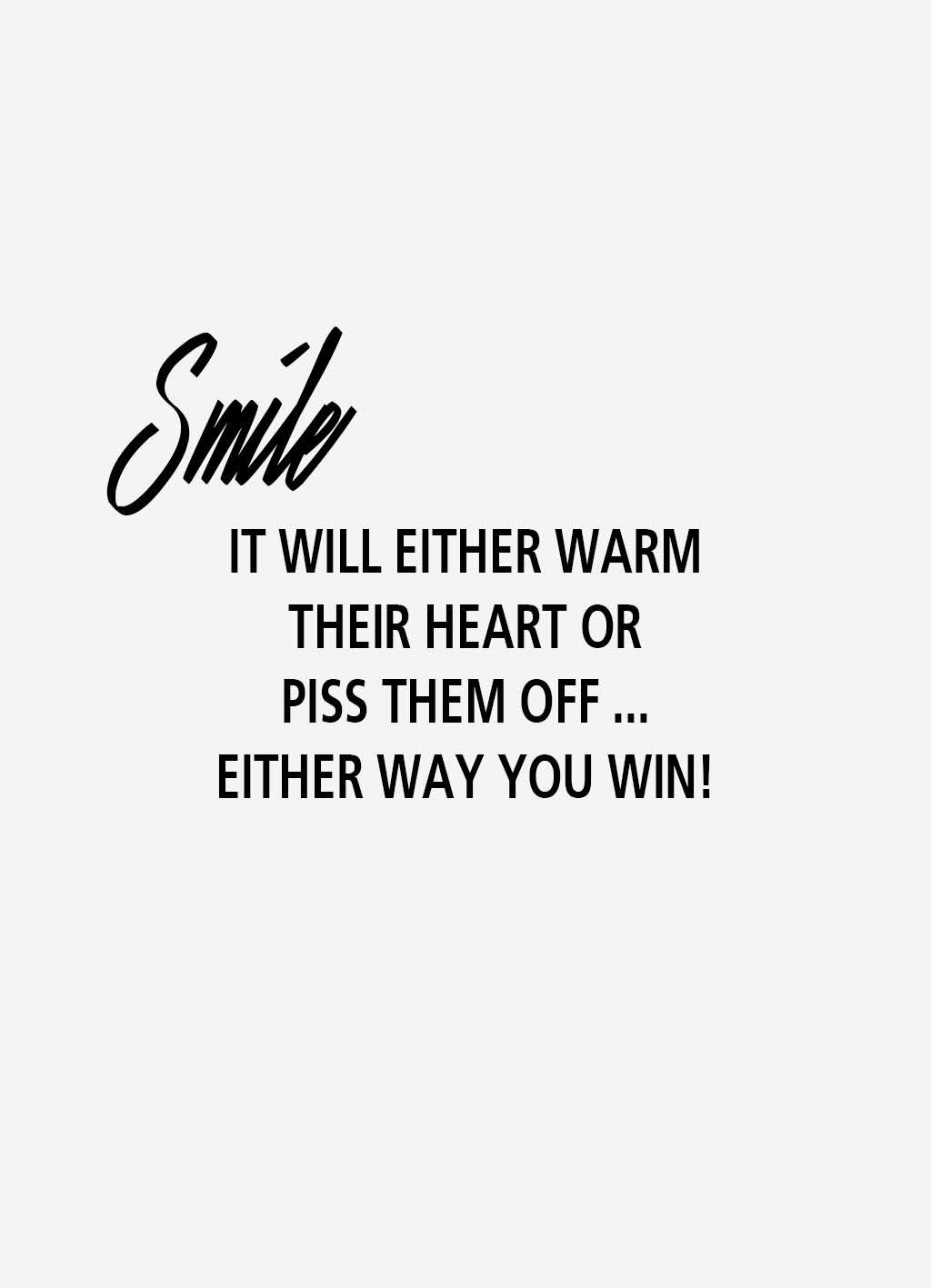 Quote of the day | Smile it will either warm their heart or piss them off … either way you win