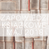 Zapowiedzi książkowe - maj 2018 | part II