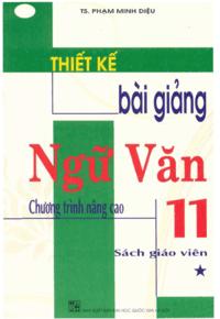 Thiết Kế Bài Giảng Ngữ Văn 11 Tập 1 Nâng Cao - Phạm Minh Diệu