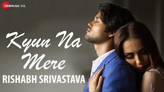 Kyun Na Mere Song Lyrics | Official Music Video | Rishabh Srivastava | Vijay Tiwari & Leysan Karimova