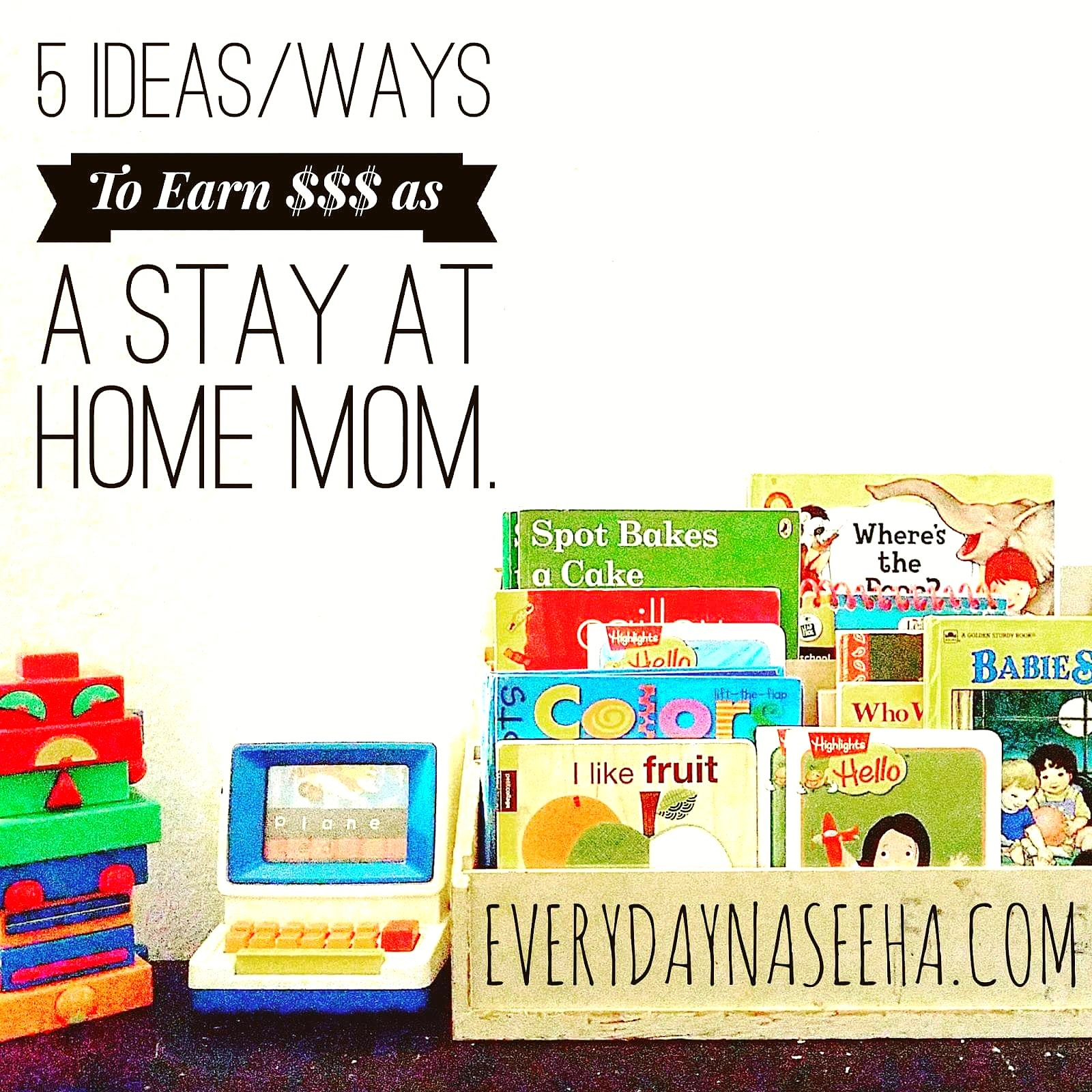 5 Ideas/Ways To Earn Money As A Stay At Home Mom . . .by Aisha ...
