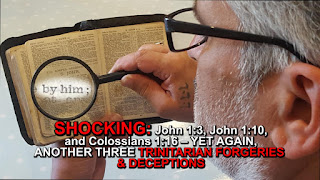 SHOCKING: John 1:3, John 1:10, and Colossians 1:16 – YET AGAIN, ANOTHER THREE TRINITARIAN FORGERIES & DECEPTIONS.