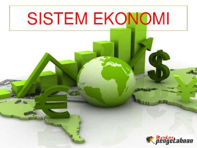 Penjelasan dan Macam-Macam Sistem Ekonomi