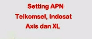 Setting APN telkomsel Axis XL im3 terbaru 2019