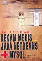 Pembuatan Software Rekam Medis dengan Java Netbeans + MySQL Pengarang : Fita PS, Irnawati, Rini H, Dewi Ekawati, S.Kom, Windiarto, S.Kom Penerbit : Gava Media