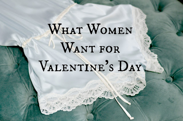 What Women Want for Valentine's Day | all dressed up with nothing to drink...
