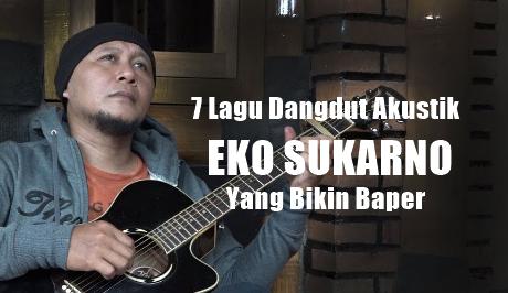 7 Lagu Cover Eko Sukarno Mp3 Yang Bikin Baper (Dangdut Akustik 2018)