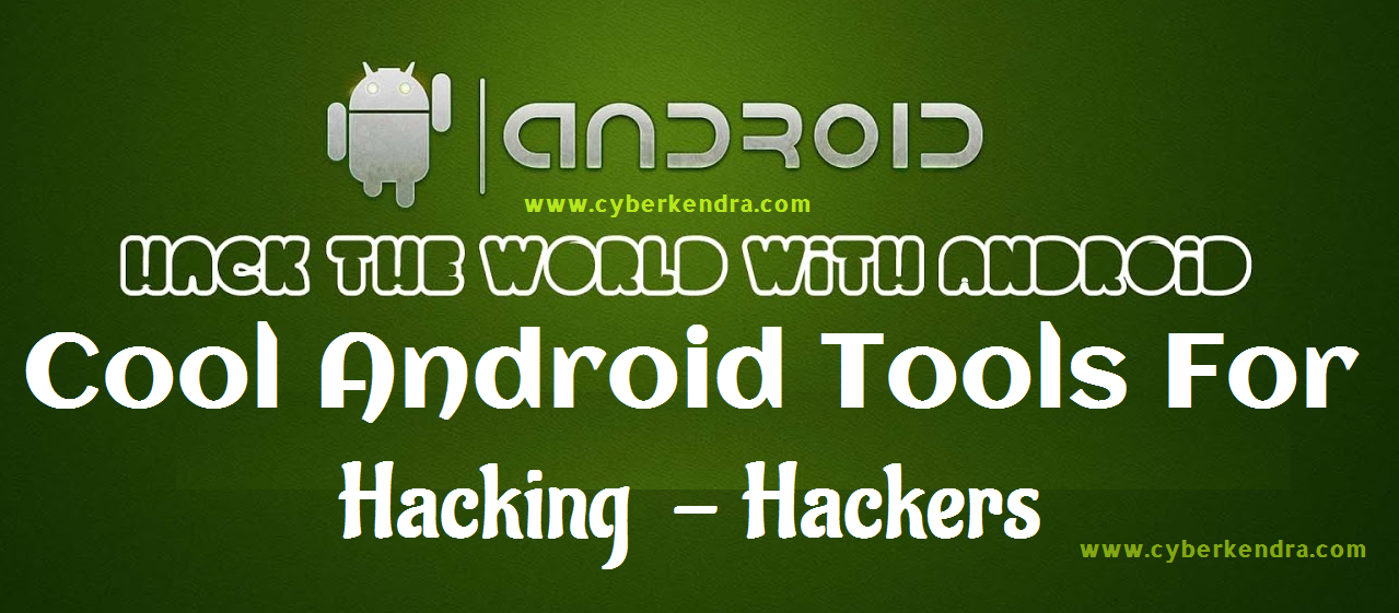 Best 10 Android Tools For Hacking - Cyber Kendra - Hacking News And