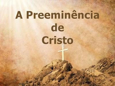 A Preeminência de Cristo