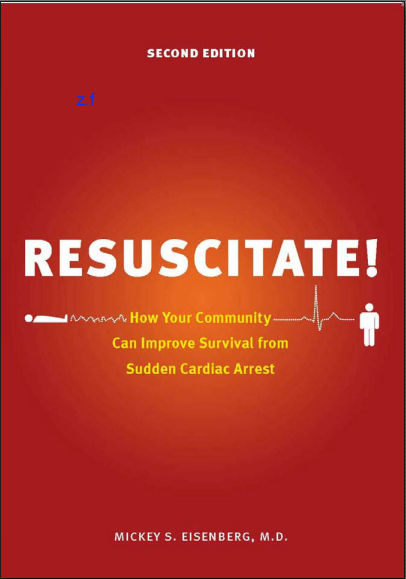 Resuscitate! Second Edition_ How Your Community Can Improve Survival from Sudden Cardiac Arrest [PDF]