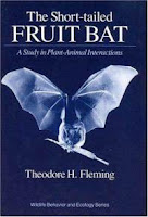 Short-tailed Fruit Bat: A Study in Plant-Animal Interactions by Thomas Fleming