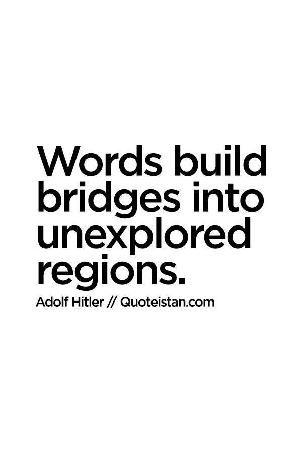 #Words build bridges into unexplored regions.