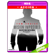 Misión: Imposible – Repercusión (2018) IMAX WEB-DL 1080p Audio Latino-Ingles