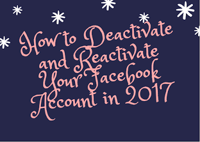 How to Deacativate and Reactivate Your Facebook Account in 2017
