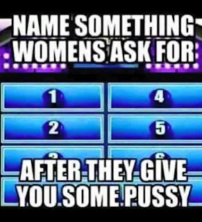 name something womens ask for after they give you some pussy
