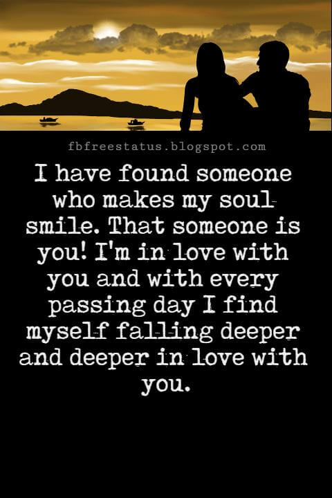 Best Love Messages, I have found someone who makes my soul smile. That someone is you! I'm in love with you and with every passing day I find myself falling deeper and deeper in love with you.
