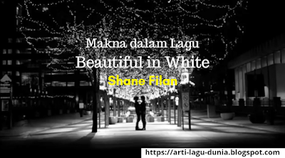 Makna Lagu BEAUTIFUL IN WHITE (Shane Filan) + Lirik Terjemahan