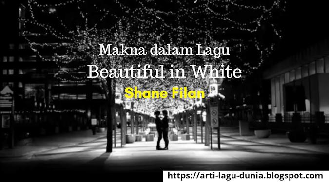 Makna Lagu BEAUTIFUL IN WHITE (Shane Filan) + Lirik Terjemahan