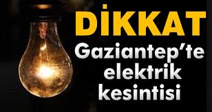 gaziantepte elektrik kesintisi olacak yerler