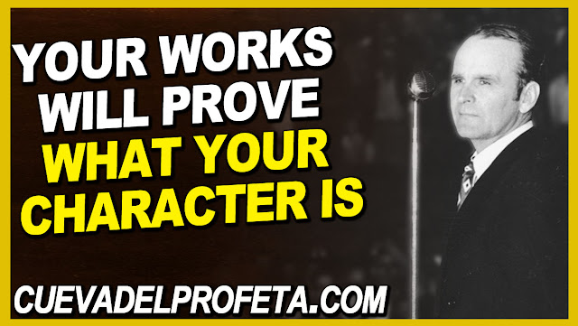 Your works will prove what your character is - William Marrion Branham Quotes