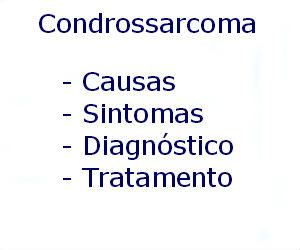 Condrossarcoma causas sintomas diagnóstico tratamento prevenção riscos complicações