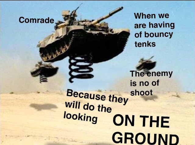 Comrade. When we are having bouncy tanks the enemy is no of shoot because they will do the looking on the ground