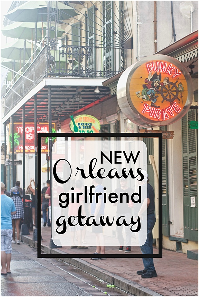 Girl Friends trip to New Orleans