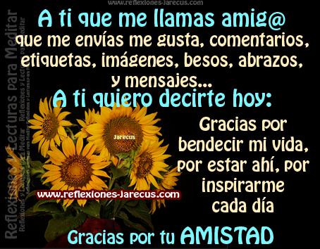 A ti que me llamas amig@ ✅que me envías me gusta, comentarios, imágenes, besos, abrazos y mensajes. A ti quiero decirte hoy: Gracias por tu AMISTAD