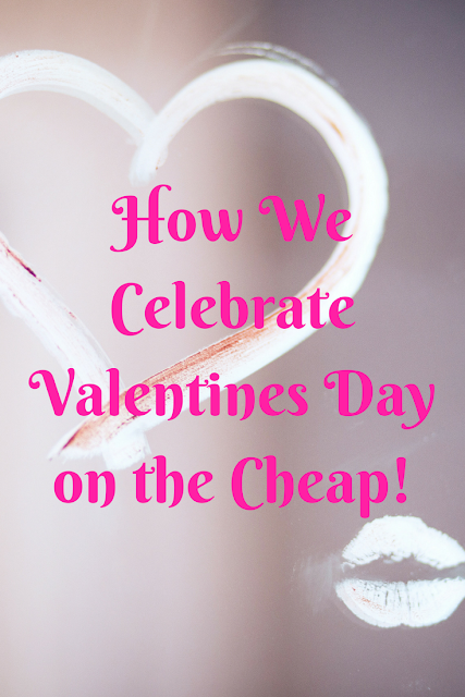 How We Celebrate Valentines Day on the Cheap!