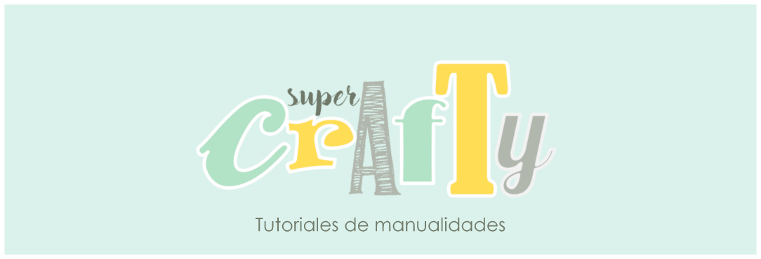 Tutoriales de manualidades. Supercrafty.