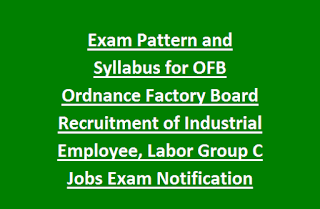 Exam Pattern and Syllabus for OFB Ordnance Factory Board Recruitment of Industrial Employee, Labor Group C Jobs Exam Notification 2017