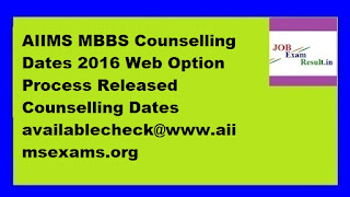 AIIMS MBBS Counselling Dates 2016 Web Option Process Released Counselling Dates availablecheck@www.aiimsexams.org