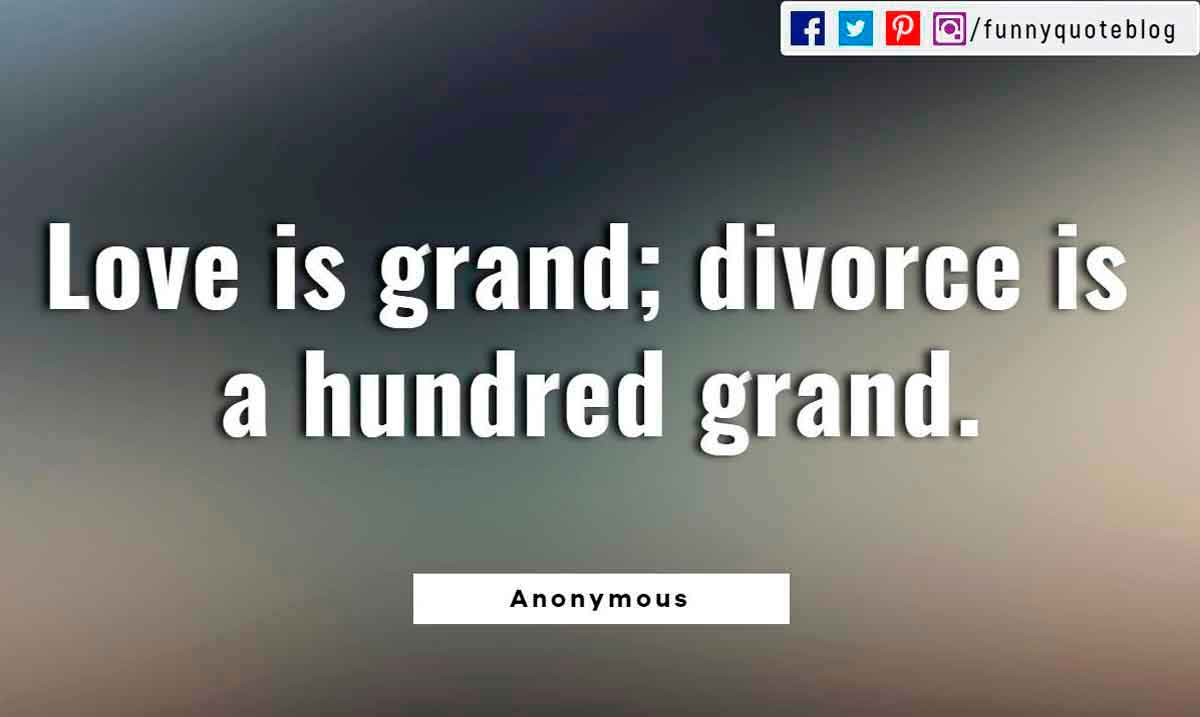 Heartbroken Quotes, Love is grand; divorce is a hundred grand.