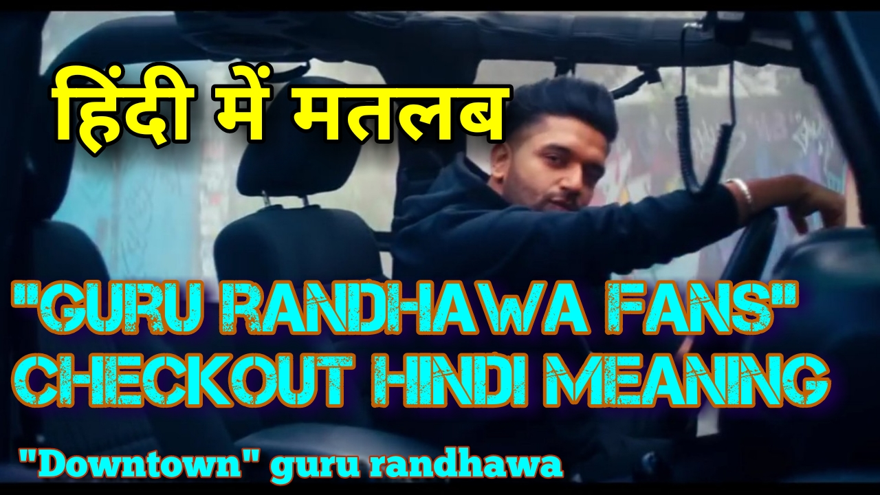 Downtown guru randhawa lyrics with hindi meaning translation