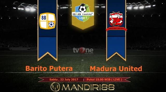 Prediksi Bola : Barito Putera Vs Madura United , Sabtu 22 July 2017 Pukul 15.00 WIB @ TVONE